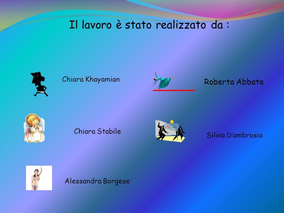 Il lavoro è stato realizzato da : Roberta Abbate Chiara Khayamian Alessandra Borgese Chiara Stabile Silvia Dambrosio