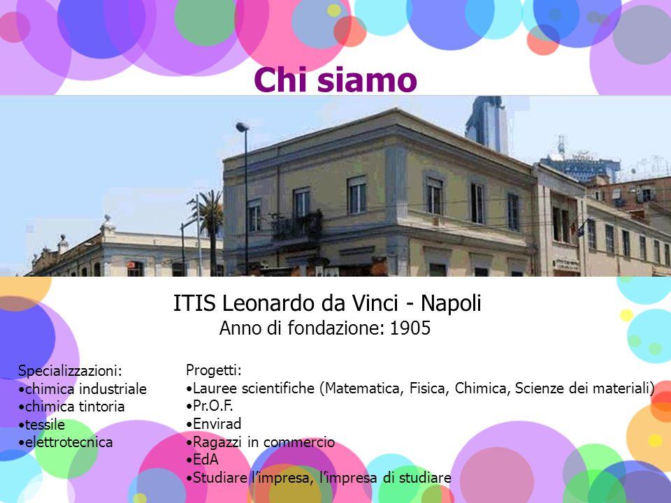 Chi siamo ITIS Leonardo da Vinci - Napoli Specializzazioni: chimica industriale chimica tintoria tessile elettrotecnica Progetti: Lauree scientifiche