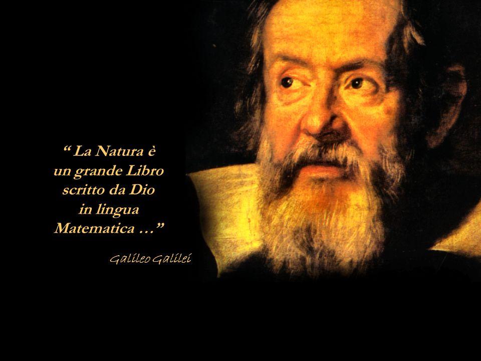 La Natura è un grande Libro scritto da Dio in lingua Matematica … Galileo Galilei