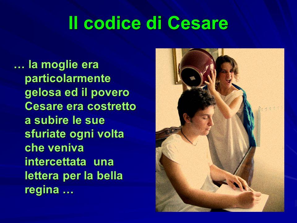 Il codice di Cesare … la moglie era particolarmente gelosa ed il povero Cesare era costretto a subire le sue sfuriate ogni volta che veniva intercetta