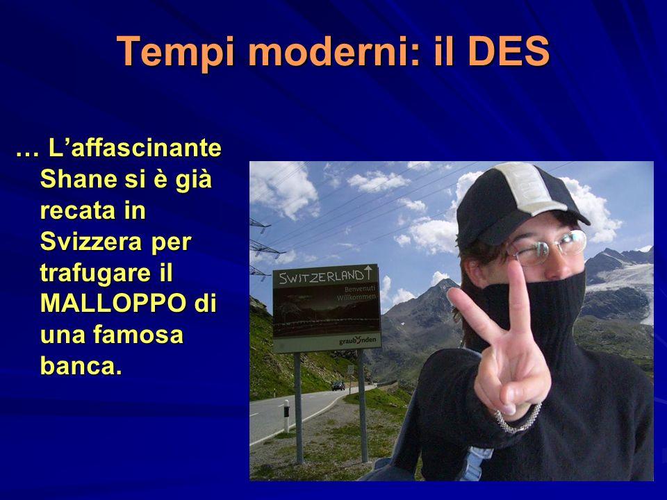 Tempi moderni: il DES … Laffascinante Shane si è già recata in Svizzera per trafugare il MALLOPPO di una famosa banca.