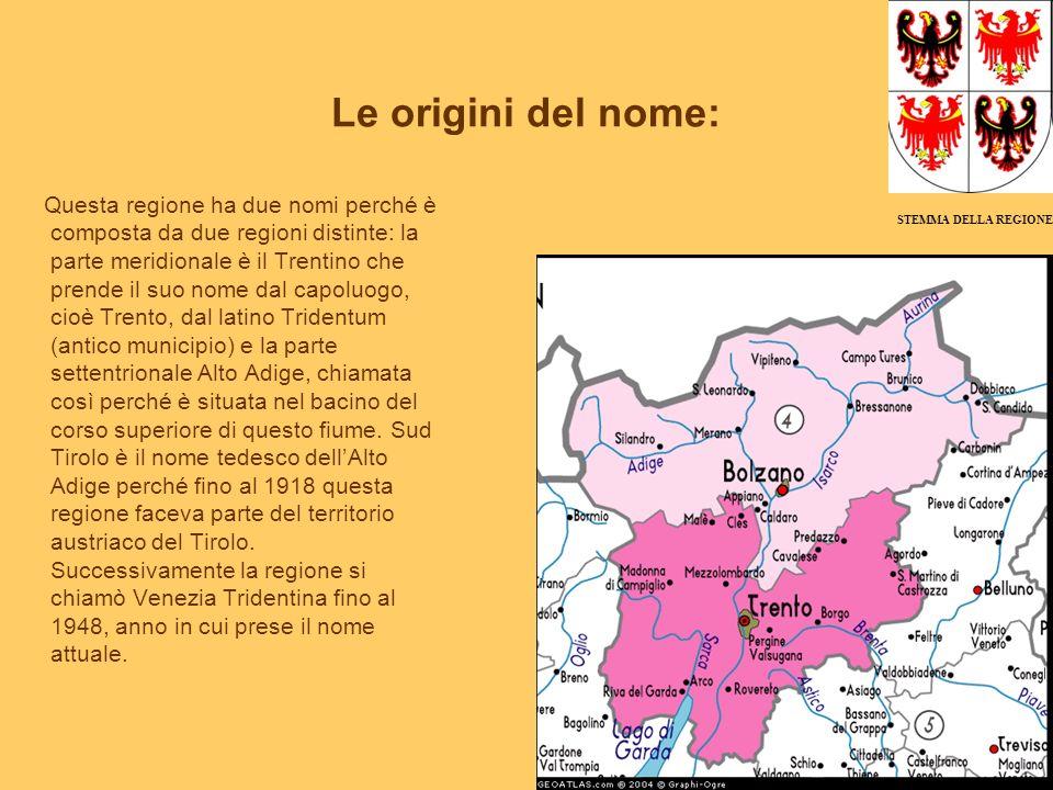 Le origini del nome: Questa regione ha due nomi perché è composta da due regioni distinte: la parte meridionale è il Trentino che prende il suo nome d