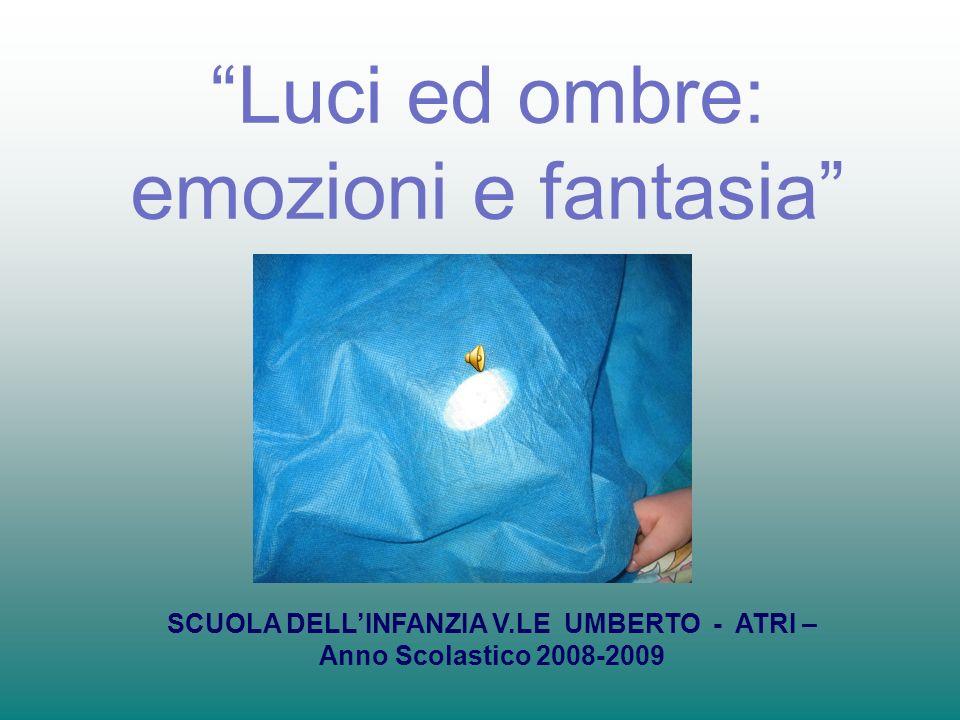 Luci ed ombre: emozioni e fantasia SCUOLA DELLINFANZIA V.LE UMBERTO - ATRI – Anno Scolastico 2008-2009