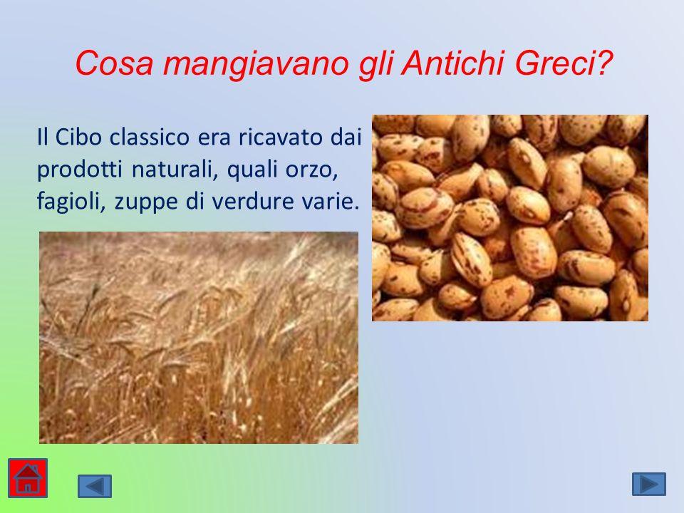 Cosa mangiavano gli Antichi Greci? Il Cibo classico era ricavato dai prodotti naturali, quali orzo, fagioli, zuppe di verdure varie.