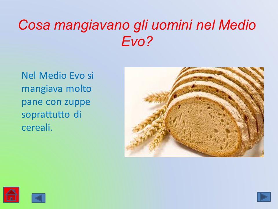 Cosa mangiavano gli uomini nel Medio Evo? Nel Medio Evo si mangiava molto pane con zuppe soprattutto di cereali.