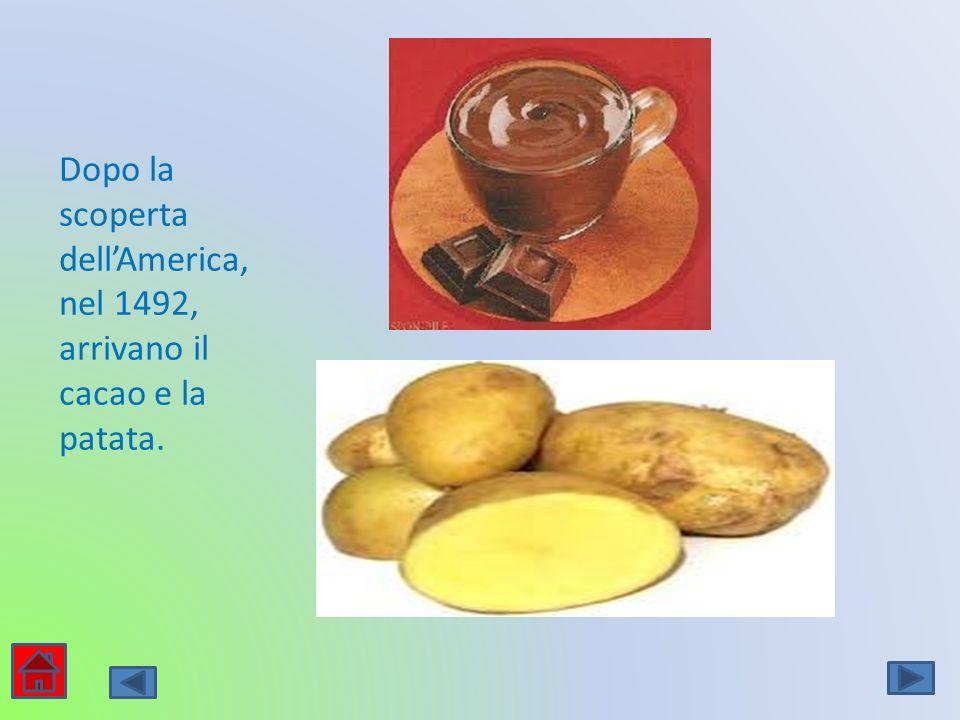 Dopo la scoperta dellAmerica, nel 1492, arrivano il cacao e la patata.