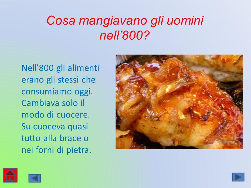 Cosa mangiavano gli uomini nell800? Nell800 gli alimenti erano gli stessi che consumiamo oggi. Cambiava solo il modo di cuocere. Su cuoceva quasi tutt