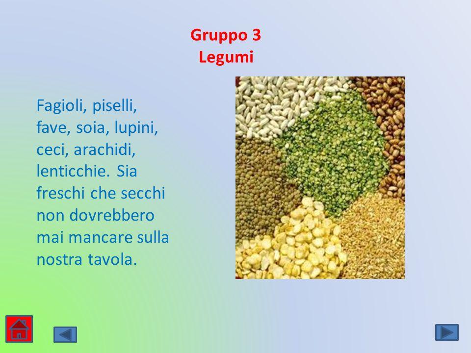 Gruppo 3 Legumi Fagioli, piselli, fave, soia, lupini, ceci, arachidi, lenticchie. Sia freschi che secchi non dovrebbero mai mancare sulla nostra tavol