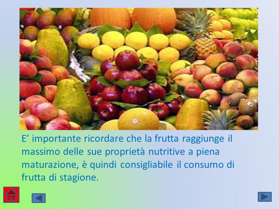 E importante ricordare che la frutta raggiunge il massimo delle sue proprietà nutritive a piena maturazione, è quindi consigliabile il consumo di frut