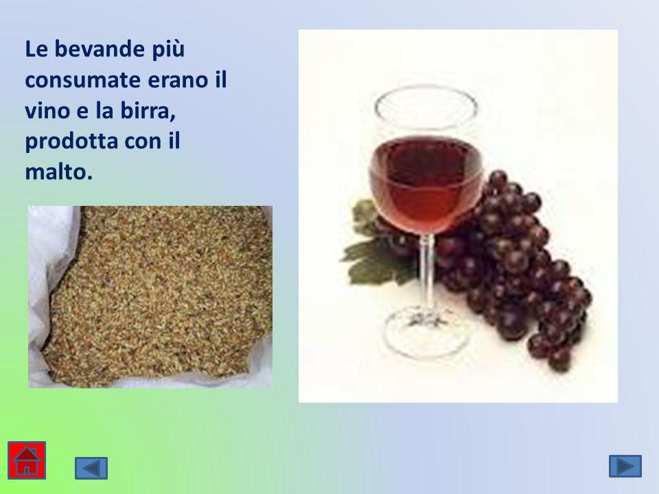 Le bevande più consumate erano il vino e la birra, prodotta con il malto.