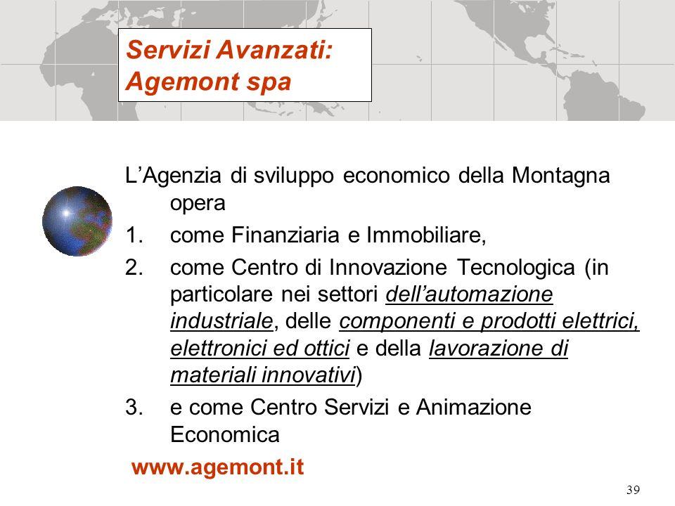 39 LAgenzia di sviluppo economico della Montagna opera 1.come Finanziaria e Immobiliare, 2.come Centro di Innovazione Tecnologica (in particolare nei