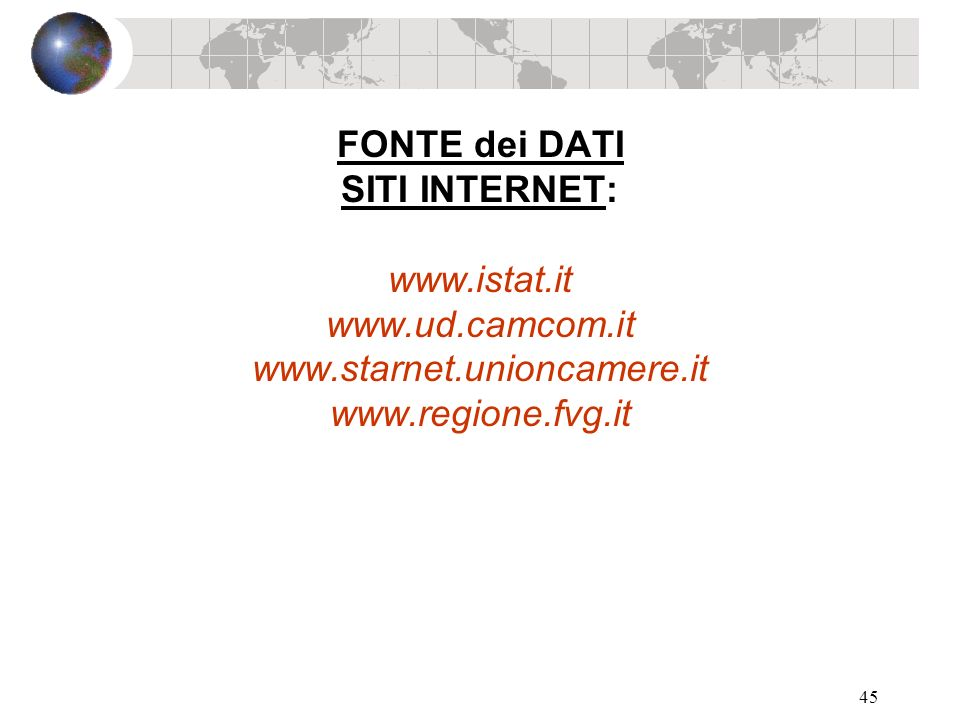 45 FONTE dei DATI SITI INTERNET: www.istat.it www.ud.camcom.it www.starnet.unioncamere.it www.regione.fvg.it