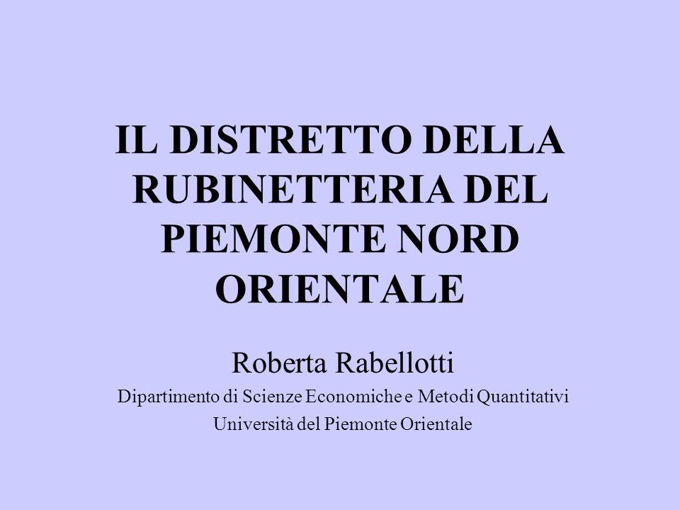 IL DISTRETTO DELLA RUBINETTERIA DEL PIEMONTE NORD ORIENTALE Roberta Rabellotti Dipartimento di Scienze Economiche e Metodi Quantitativi Università del