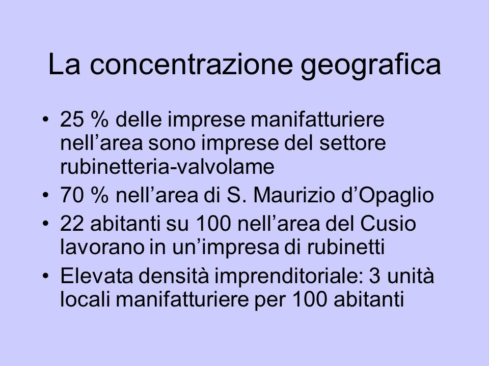 La concentrazione geografica 25 % delle imprese manifatturiere nellarea sono imprese del settore rubinetteria-valvolame 70 % nellarea di S. Maurizio d