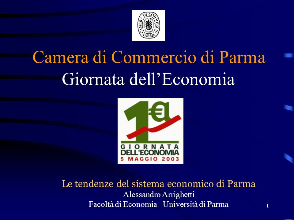 1 Giornata dellEconomia Camera di Commercio di Parma Le tendenze del sistema economico di Parma Alessandro Arrighetti Facoltà di Economia - Università di Parma