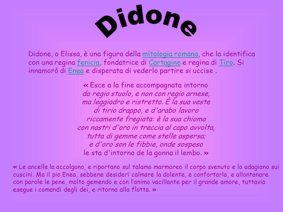 Didone, o Elissa, è una figura della mitologia romana, che la identifica con una regina fenicia, fondatrice di Cartagine e regina di Tiro. Si innamorò
