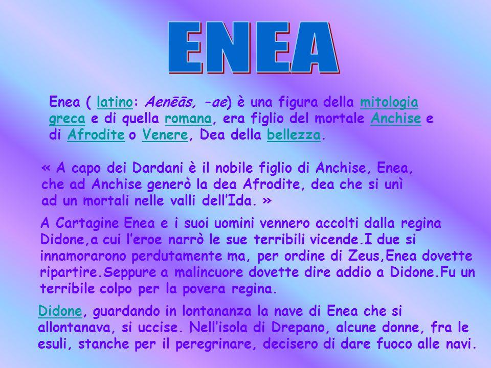 Enea ( latino: Aenēās, -ae) è una figura della mitologia greca e di quella romana, era figlio del mortale Anchise e di Afrodite o Venere, Dea della be