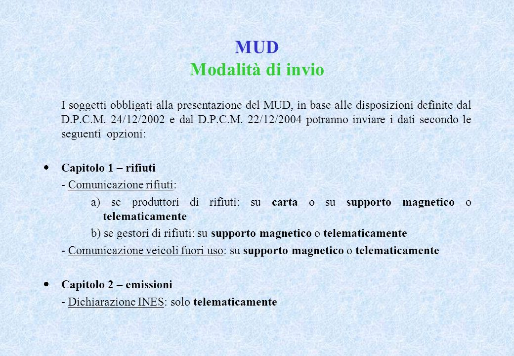 MUD CAPITOLO 1 – RIFIUTI Modalità di presentazione Nel caso in cui il medesimo soggetto dichiarante produca/gestisca nella stessa unità locale sia rifiuti non rientranti nel campo di applicazione del D.Lgs.