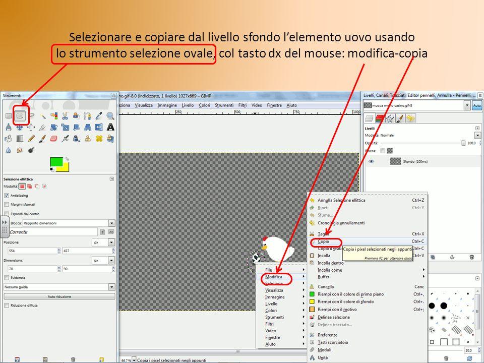 Selezionare e copiare dal livello sfondo lelemento uovo usando lo strumento selezione ovale, col tasto dx del mouse: modifica-copia