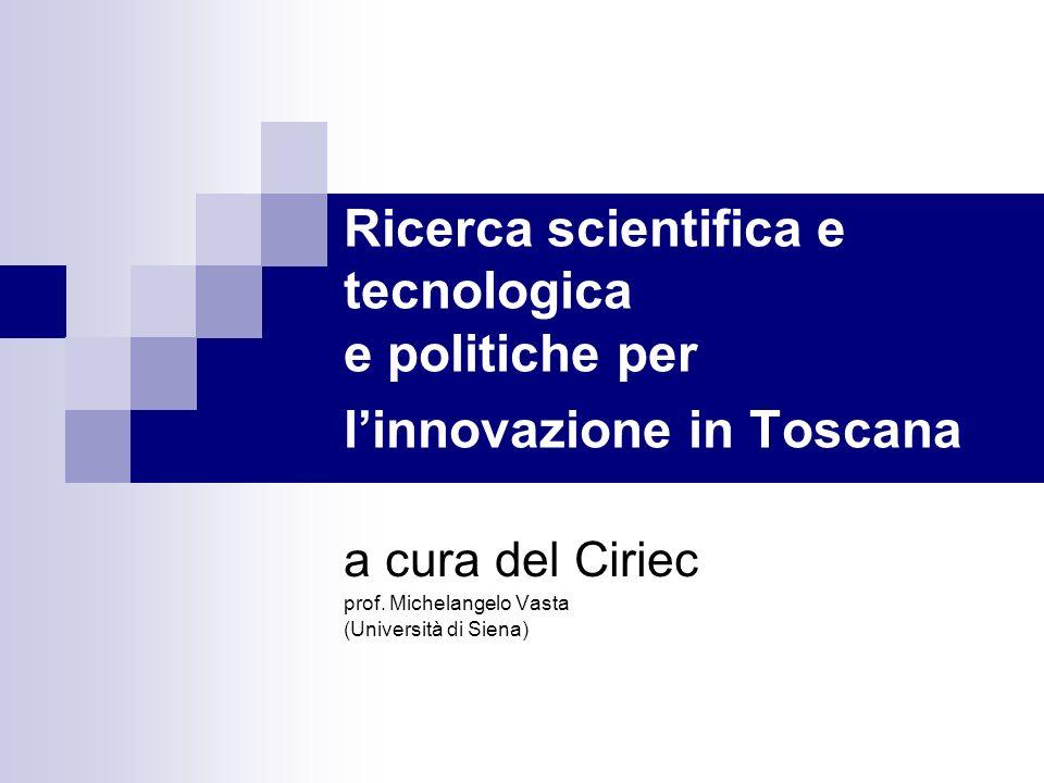 Ricerca scientifica e tecnologica e politiche per linnovazione in Toscana a cura del Ciriec prof. Michelangelo Vasta (Università di Siena)
