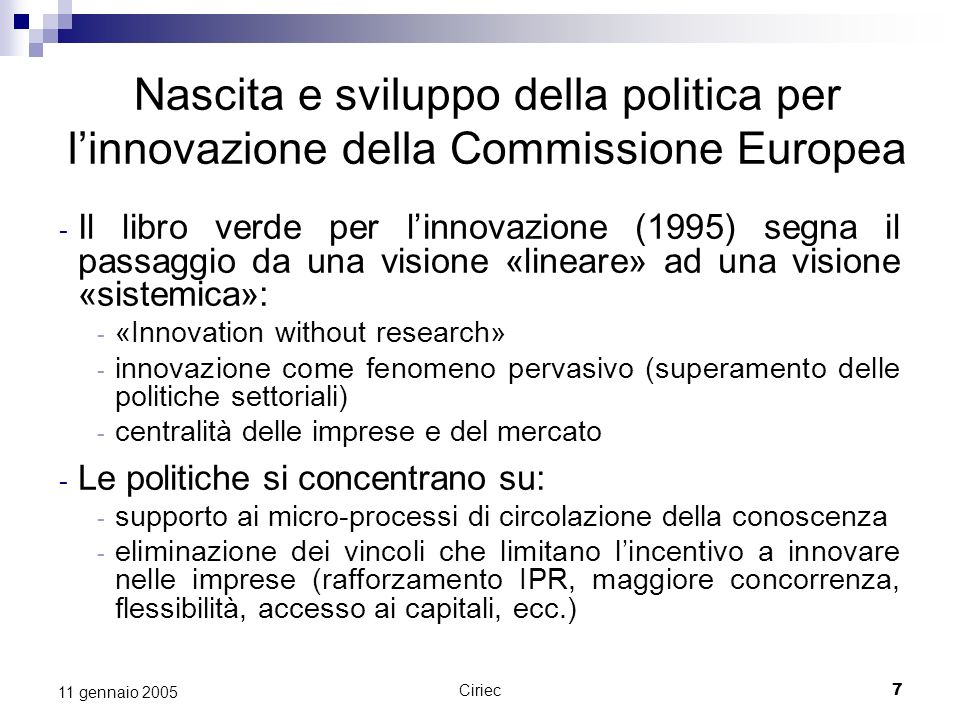 Ciriec7 11 gennaio 2005 Nascita e sviluppo della politica per linnovazione della Commissione Europea - Il libro verde per linnovazione (1995) segna il