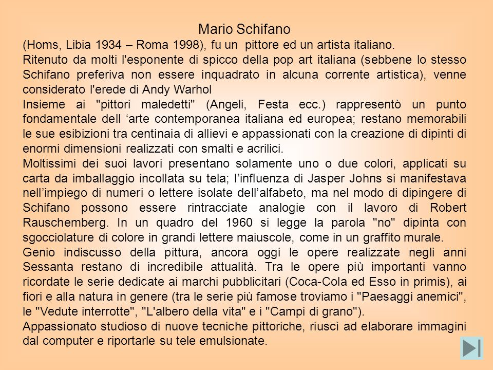 Mario Schifano (Homs, Libia 1934 – Roma 1998), fu un pittore ed un artista italiano. Ritenuto da molti l'esponente di spicco della pop art italiana (s