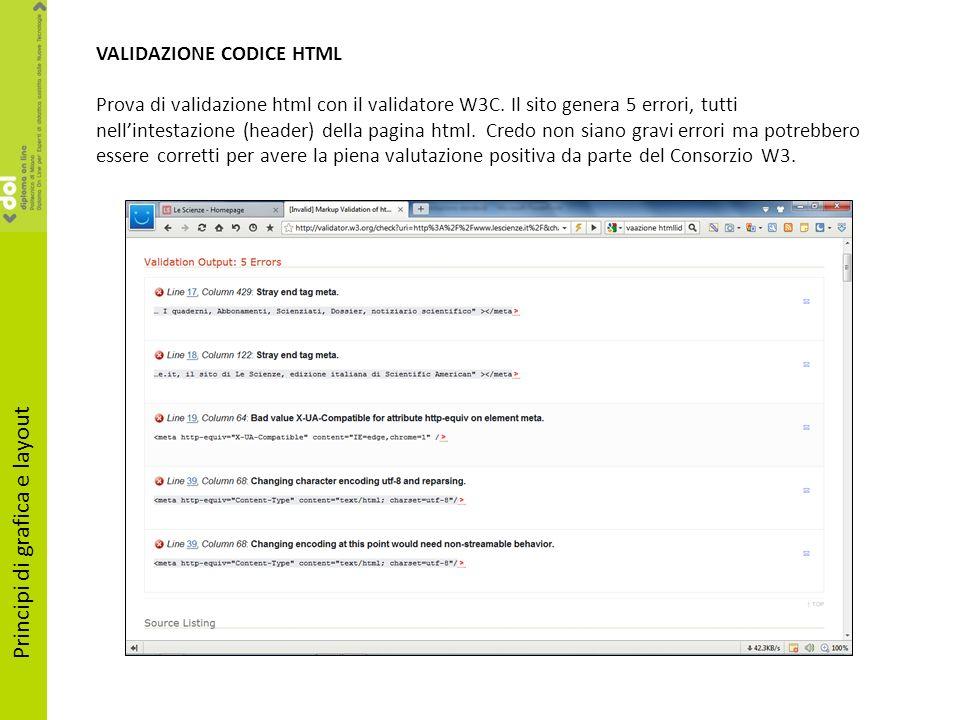 Principi di grafica e layout VALIDAZIONE CODICE HTML Prova di validazione html con il validatore W3C. Il sito genera 5 errori, tutti nellintestazione