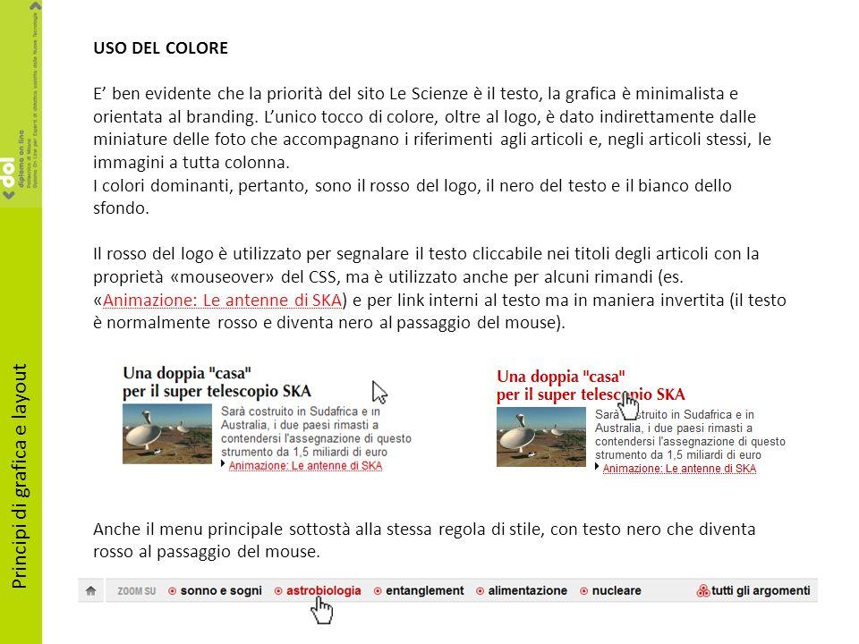Principi di grafica e layout USO DEL COLORE E ben evidente che la priorità del sito Le Scienze è il testo, la grafica è minimalista e orientata al bra