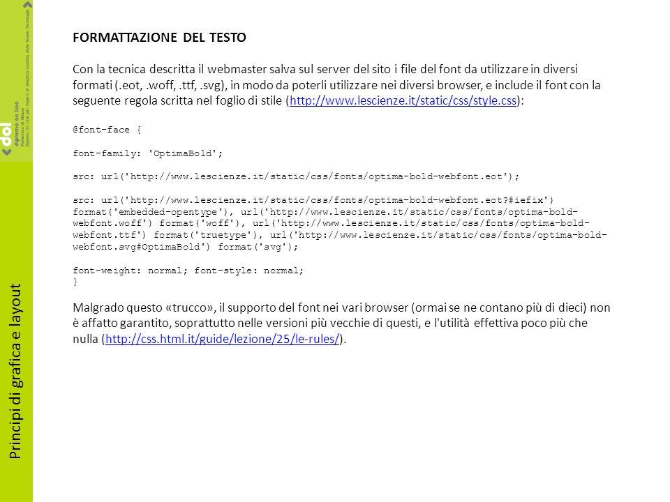 Principi di grafica e layout FORMATTAZIONE DEL TESTO Con la tecnica descritta il webmaster salva sul server del sito i file del font da utilizzare in
