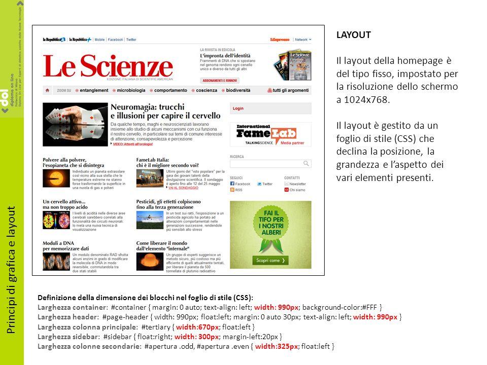 LAYOUT Il layout della homepage è del tipo fisso, impostato per la risoluzione dello schermo a 1024x768. Il layout è gestito da un foglio di stile (CS