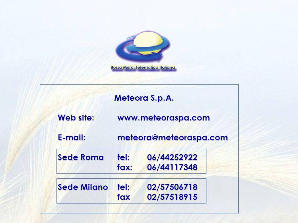 Meteora S.p.A. Web site:www.meteoraspa.com E-mail:meteora@meteoraspa.com Sede Romatel:06/44252922 fax: 06/44117348 Sede Milanotel: 02/57506718 fax02/5