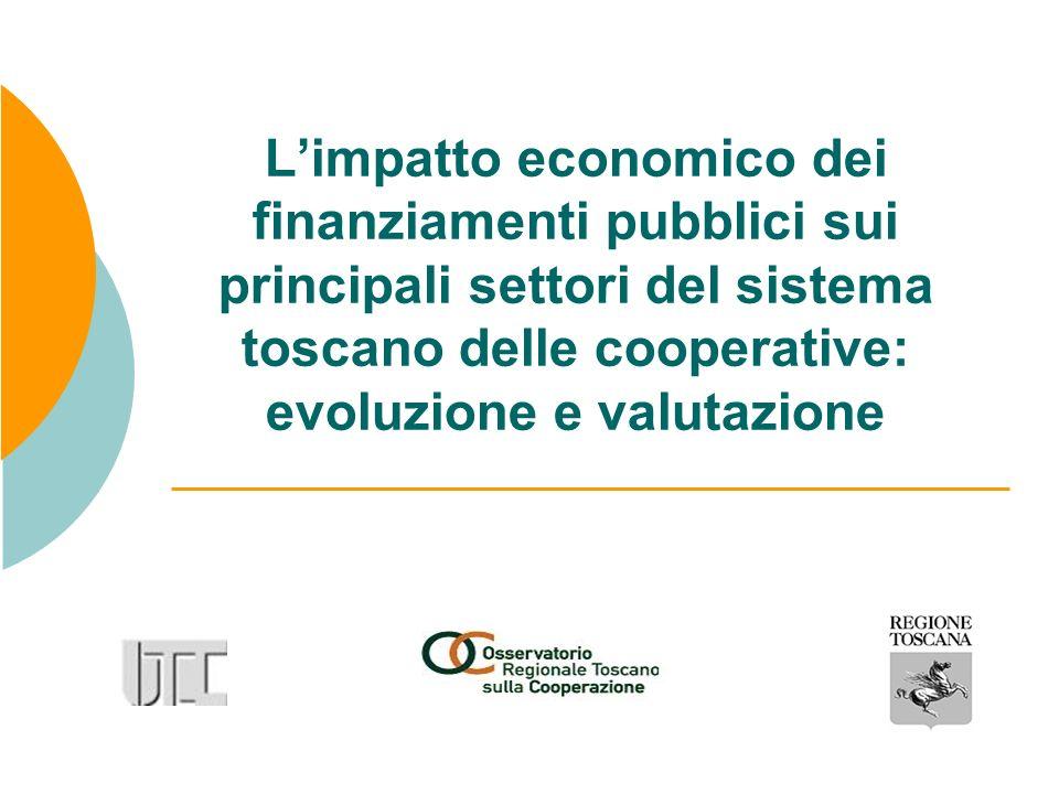 Limpatto economico dei finanziamenti pubblici sui principali settori del sistema toscano delle cooperative: evoluzione e valutazione