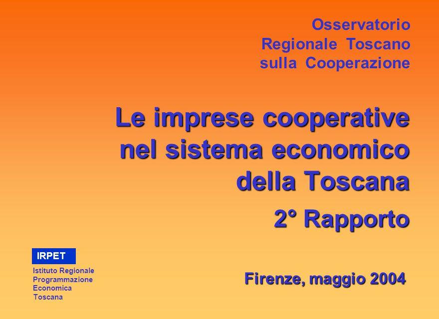 Le imprese cooperative nel sistema economico della Toscana 2° Rapporto Firenze, maggio 2004 Osservatorio Regionale Toscano sulla Cooperazione Istituto Regionale Programmazione Economica Toscana IRPET