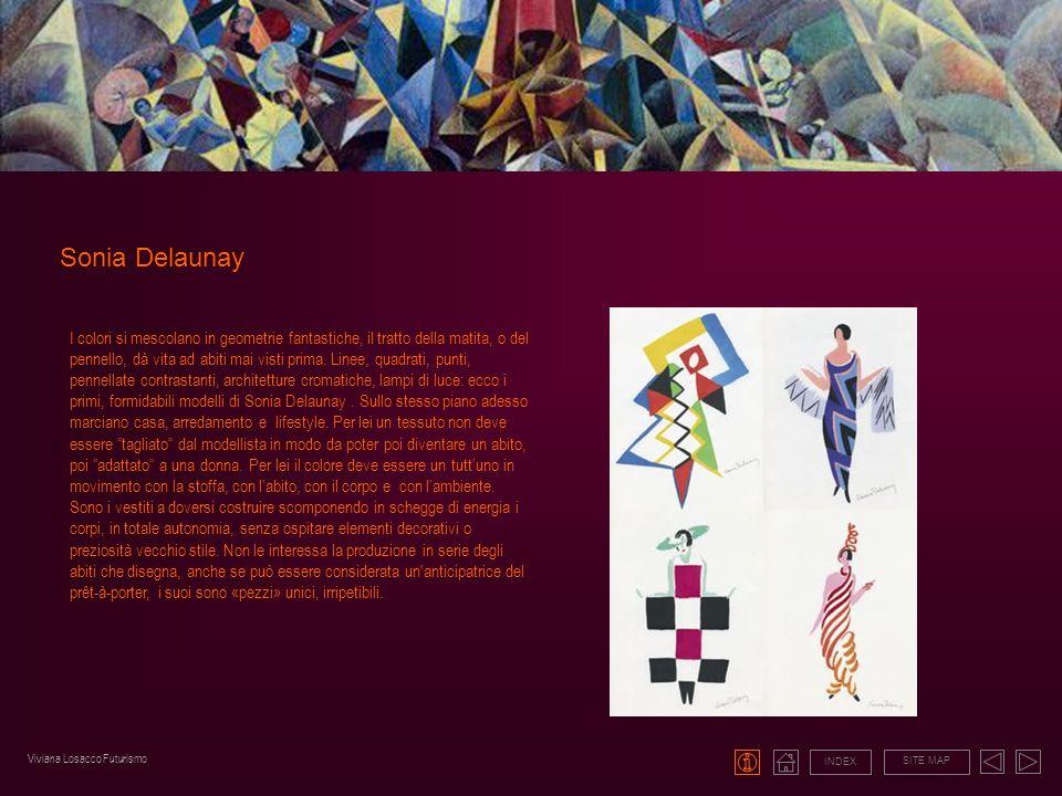 Sonia Delaunay INDEX SITE MAP I colori si mescolano in geometrie fantastiche, il tratto della matita, o del pennello, dà vita ad abiti mai visti prima