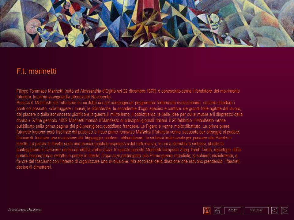 F.t. marinetti INDEX SITE MAP Filippo Tommaso Marinetti (nato ad Alessandria d'Egitto nel 22 dicembre 1876) è conosciuto come il fondatore del movimen