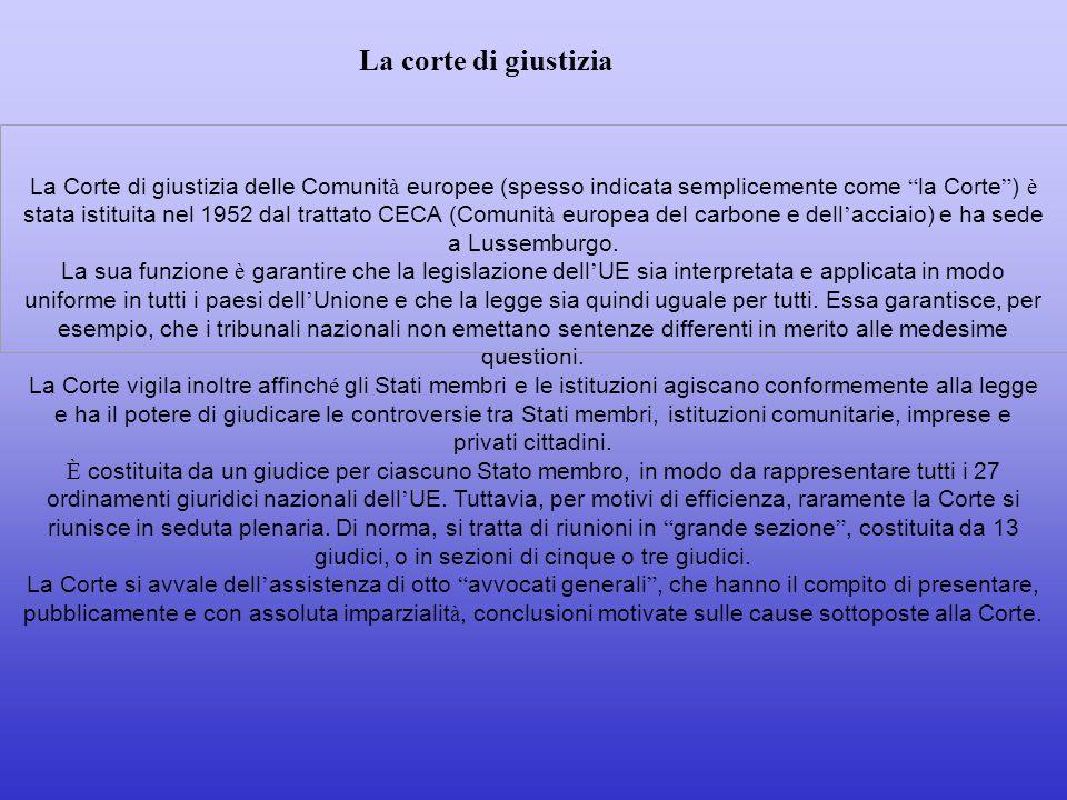 La Corte di giustizia delle Comunit à europee (spesso indicata semplicemente come la Corte ) è stata istituita nel 1952 dal trattato CECA (Comunit à e