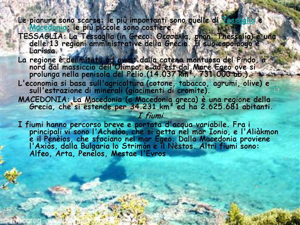 Le pianure sono scarse: le più importanti sono quelle di Tessaglia e Macedonia; le più piccole sono costiere.Tessaglia Macedonia TESSAGLIA: La Tessagl