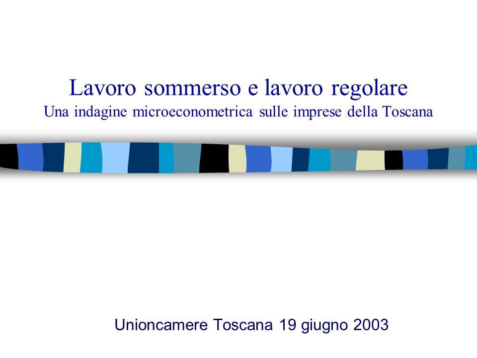 Lavoro sommerso e lavoro regolare Una indagine microeconometrica sulle imprese della Toscana Unioncamere Toscana 19 giugno 2003