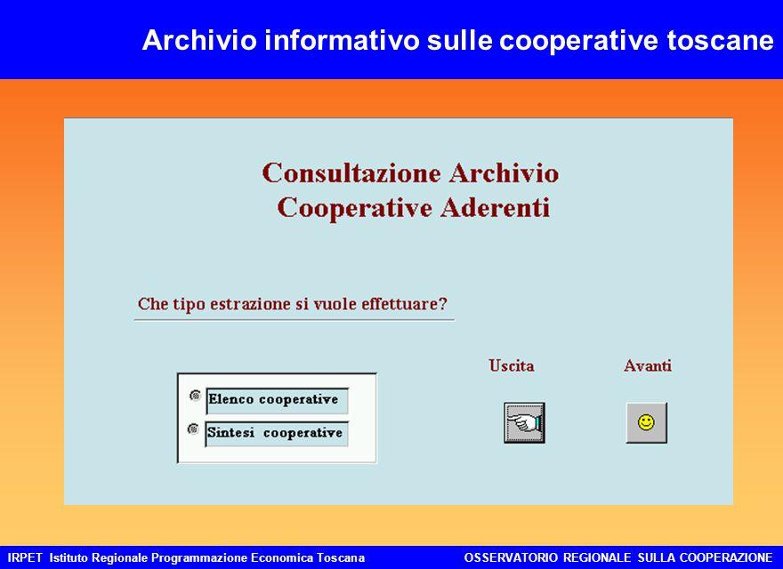 IRPET Istituto Regionale Programmazione Economica ToscanaOSSERVATORIO REGIONALE SULLA COOPERAZIONE Archivio informativo sulle cooperative toscane