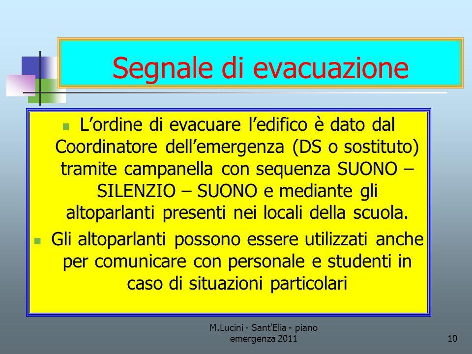 M.Lucini - Sant'Elia - piano emergenza 201110 Segnale di evacuazione Lordine di evacuare ledifico è dato dal Coordinatore dellemergenza (DS o sostitut