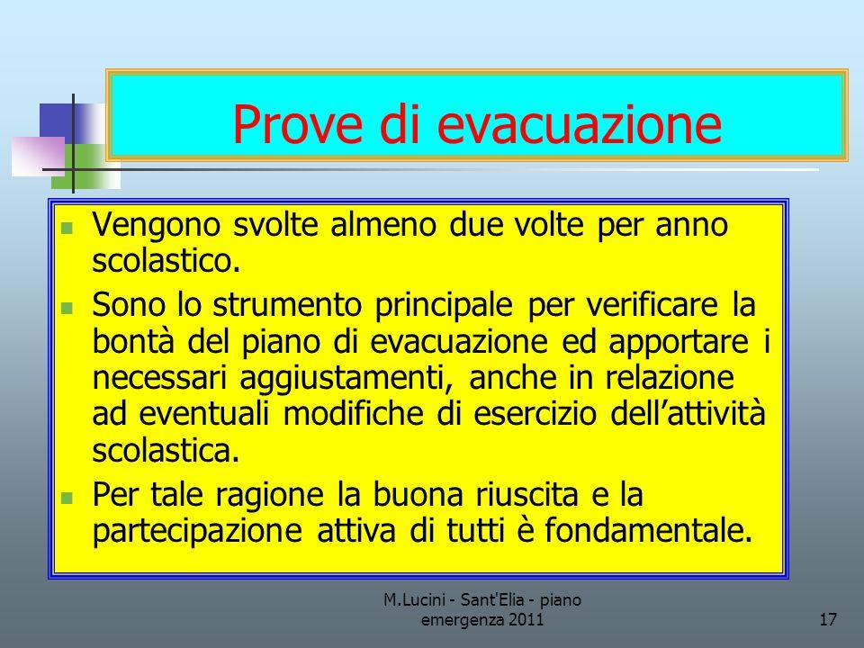 M.Lucini - Sant'Elia - piano emergenza 201117 Prove di evacuazione Vengono svolte almeno due volte per anno scolastico. Sono lo strumento principale p
