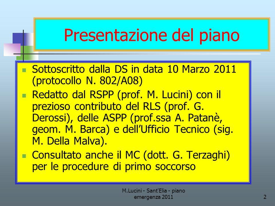 M.Lucini - Sant'Elia - piano emergenza 20112 Presentazione del piano Sottoscritto dalla DS in data 10 Marzo 2011 (protocollo N. 802/A08) Redatto dal R