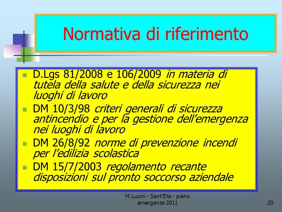 M.Lucini - Sant'Elia - piano emergenza 201120 Normativa di riferimento D.Lgs 81/2008 e 106/2009 in materia di tutela della salute e della sicurezza ne