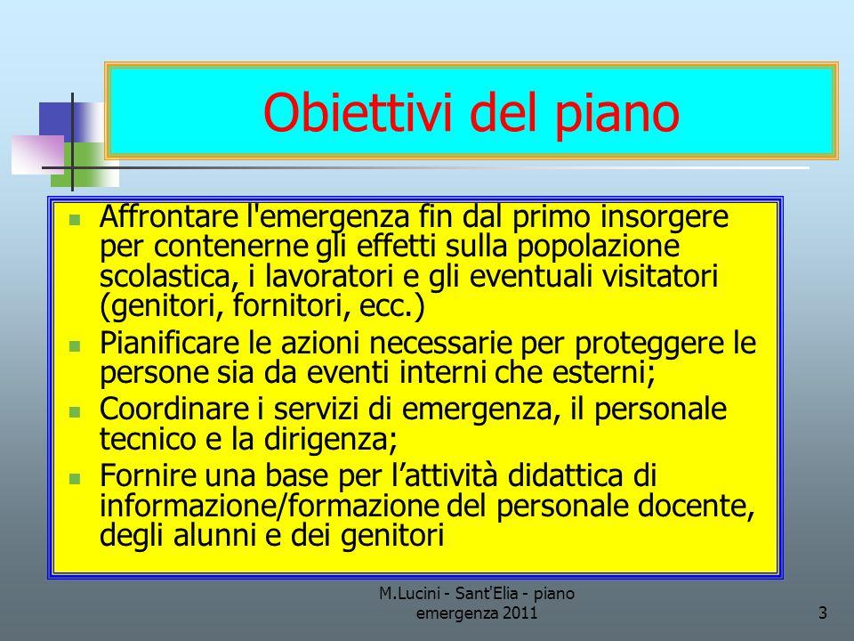 M.Lucini - Sant'Elia - piano emergenza 20113 Obiettivi del piano Affrontare l'emergenza fin dal primo insorgere per contenerne gli effetti sulla popol