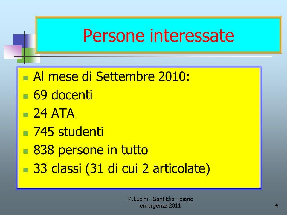 M.Lucini - Sant'Elia - piano emergenza 20114 Persone interessate Al mese di Settembre 2010: 69 docenti 24 ATA 745 studenti 838 persone in tutto 33 cla