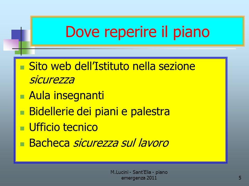 M.Lucini - Sant'Elia - piano emergenza 20115 Dove reperire il piano Sito web dellIstituto nella sezione sicurezza Aula insegnanti Bidellerie dei piani