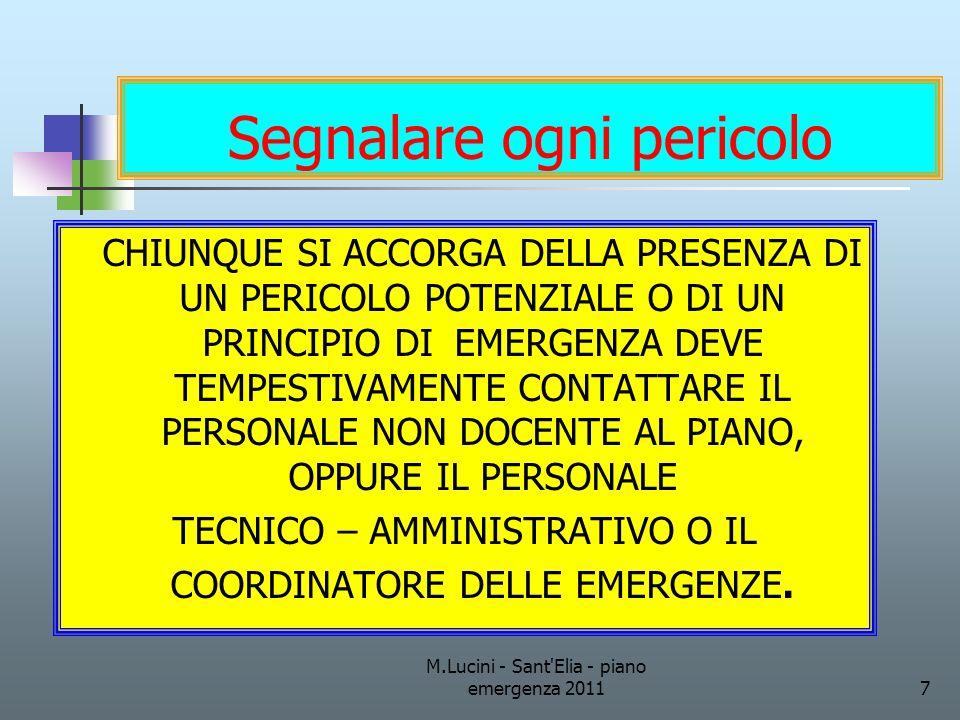 M.Lucini - Sant'Elia - piano emergenza 20117 Segnalare ogni pericolo CHIUNQUE SI ACCORGA DELLA PRESENZA DI UN PERICOLO POTENZIALE O DI UN PRINCIPIO DI