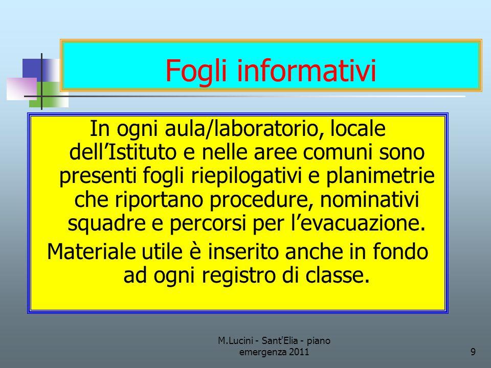 M.Lucini - Sant'Elia - piano emergenza 20119 Fogli informativi In ogni aula/laboratorio, locale dellIstituto e nelle aree comuni sono presenti fogli r