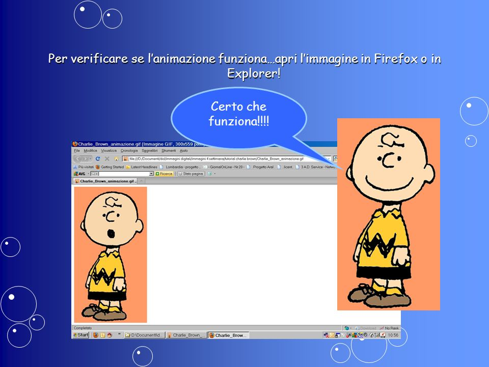 Per verificare se lanimazione funziona…apri limmagine in Firefox o in Explorer! Certo che funziona!!!!