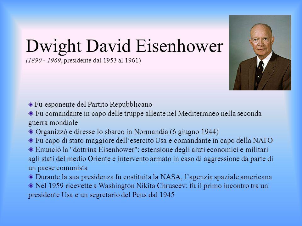 Dwight David Eisenhower (1890 - 1969, presidente dal 1953 al 1961) Fu esponente del Partito Repubblicano Fu comandante in capo delle truppe alleate ne